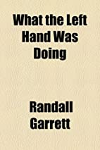 What The Left Hand Was Doing by Randall…