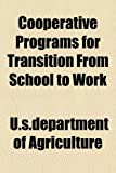 Agriculture, U.s.department of: Cooperative Programs for Transition From School to Work