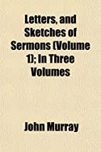 Letters, and Sketches of Sermons (Volume 1);…