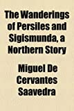 Cervantes Saavedra, Miguel De: The Wanderings of Persiles and Sigismunda, a Northern Story