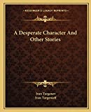 Turgenev, Ivan: A Desperate Character And Other Stories