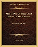 D'Olivet, Fabre: Man Is One Of Three Great Powers Of The Universe: What Are The Two?