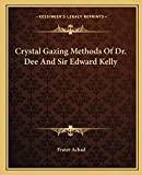 Achad, Frater: Crystal Gazing Methods Of Dr. Dee And Sir Edward Kelly