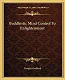 Goddard, Dwight: Buddhistic Mind Control To Enlightenment