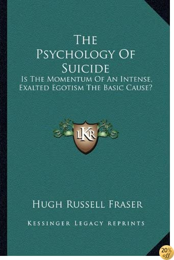 TThe Psychology Of Suicide: Is The Momentum Of An Intense, Exalted Egotism The Basic Cause?