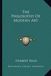 The Philosophy Of Modern Art by Herbert Read
