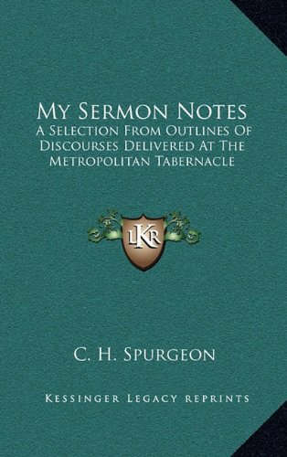 my-sermon-notes-a-selection-from-outlines-of-discourses-delivered-at-the-metropolitan-tabernacle-from-genesis-to-proverbs-1884