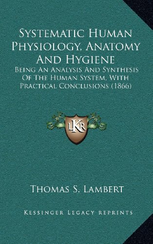systematic-human-physiology-anatomy-and-hygiene-being-an-analysis-and-synthesis-of-the-human-system-with-practical-conclusions-1866