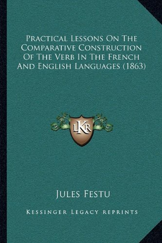 practical-lessons-on-the-comparative-construction-of-the-verb-in-the-french-and-english-languages-1863