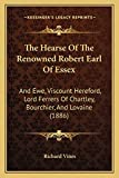 Vines, Richard: The Hearse Of The Renowned Robert Earl Of Essex: And Ewe, Viscount Hereford, Lord Ferrers Of Chartley, Bourchier, And Lovaine (1886)