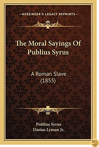 TThe Moral Sayings Of Publius Syrus: A Roman Slave (1855)