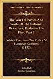 Bull, John: The War Of Parties And Waste Of The National Resources, Dialogue The First, Part 1: With A Peep Into The Policy Of European Cabinets (1852)