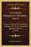 Laclos, Choderlos De: Les Liaisons Dangereuses Ou Lettres, Part 4: Recueilles Dans Une Societe, Et Publiees Pour L'Instruction De Quelques Autres (1782) (French Edition)