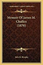 Memoir Of James M. Challiss (1870) by John…