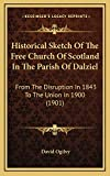 Ogilvy, David: Historical Sketch Of The Free Church Of Scotland In The Parish Of Dalziel: From The Disruption In 1843 To The Union In 1900 (1901)