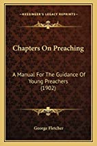 Chapters On Preaching: A Manual For The…