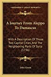 Green, John: A Journey From Aleppo To Damascus: With A Description Of Those Two Capital Cities, And The Neighboring Parts Of Syria (1736)