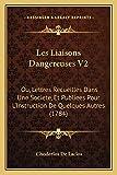 Laclos, Choderlos De: Les Liaisons Dangereuses V2: Ou, Lettres Recueilles Dans Une Societe, Et Publiees Pour L'Instruction De Quelques Autres (1784) (French Edition)
