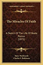 The Miracles Of Faith: A Sketch Of The Life…