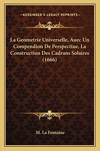 la-geometrie-universelle-auec-un-compendion-de-perspectiue-la-construction-des-cadrans-solaires-1666-french-edition