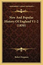 New and Popular History of England V1-2…