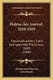 Thwaites, Reuben Gold: HulmeÃf¢ââs‰âz¢s Journal, 1818-1819: FlowerÃf¢ââs‰âz¢s Letters From Lexington And The Illinois, 1819 (1904)