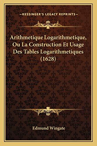 arithmetique-logarithmetique-ou-la-construction-et-usage-des-tables-logarithmetiques-1628-french-edition