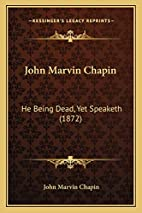 John Marvin Chapin: He Being Dead, Yet…