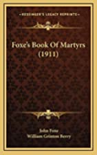 Foxe's Book Of Martyrs (1911) by John…