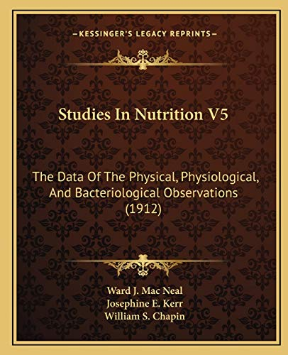 studies-in-nutrition-v5-the-data-of-the-physical-physiological-and-bacteriological-observations-1912