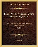 Augustine: Sancti Aurelii Augustini Opera Omnia V10, Part 2: Post Lovaniensium Theologorum Recensionem (1838) (Latin Edition)