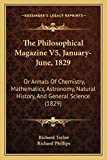 Taylor, Richard: The Philosophical Magazine V5, January-June, 1829: Or Annals Of Chemistry, Mathematics, Astronomy, Natural History, And General Science (1829)