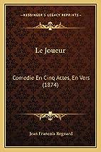 Le Joueur: Comedie En Cinq Actes, En Vers…