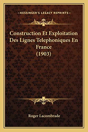 construction-et-exploitation-des-lignes-telephoniques-en-france-1903-french-edition