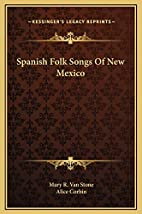 Spanish Folk Songs Of New Mexico by Mary R.…