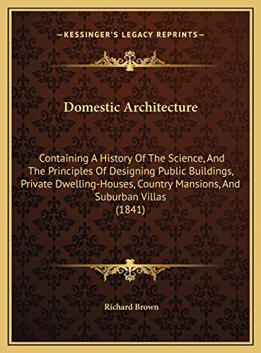 domestic-architecture-containing-a-history-of-the-science-and-the-principles-of-designing-public-buildings-private-dwelling-houses-country-mansions-and-suburban-villas-1841