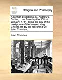 Christian, John: A sermon preach'd at St. Andrew's, Dublin, ... on Saturday the 30th of January, 1741. being the day of the martyrdom of the blessed King Charles Ist. By the Reverend Mr. John Christian, ...