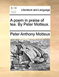 Motteux, Peter Anthony: A poem in praise of tea. By Peter Motteux.