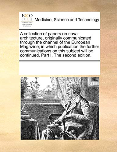 a-collection-of-papers-on-naval-architecture-originally-communicated-through-the-channel-of-the-european-magazine-in-which-publication-the-further-be-continued-part-i-the-second-edition