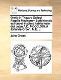 Green, John: Oratio in Theatro Collegii Regalis Medicorum Londiniensis ex Harveii instituto habita festo divi Lucæ A.D. MDCCLXXI. A Johanne Green, M.D. ... (Latin Edition)