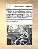 Andrews, Robert: Eidyllia: or, miscellaneous poems, ... with a hint to the British poets. By the author of Animadversions upon the Reverend Doctor Brown's three essays on the characteristicks; ...