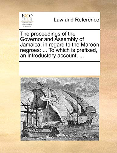 the-proceedings-of-the-governor-and-assembly-of-jamaica-in-regard-to-the-maroon-negroes-to-which-is-prefixed-an-introductory-account