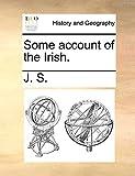 J. S.: Some account of the Irish.