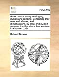 Browne, Richard: A mechanical essay on singing, musick and dancing. Containing their uses and abuses; and demonstrating, by clear and evident reasons, the alterations they produce in a human body.
