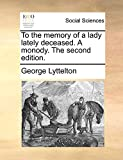 Lyttelton, George: To the memory of a lady lately deceased. A monody. The second edition.