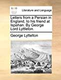 Lyttelton, George: Letters from a Persian in England, to his friend at Ispahan. By George Lord Lyttleton.