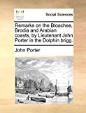 Porter, John: Remarks on the Bloachee, Brodia and Arabian coasts, by Lieutenant John Porter in the Dolphin brigg.
