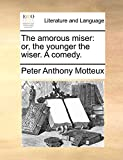 Motteux, Peter Anthony: The amorous miser: or, the younger the wiser. A comedy.