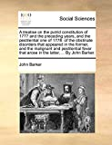Barker, John: A treatise on the putrid constitution of 1777 and the preceding years, and the pestilential one of 1778: of the obstinate disorders that appeared in ... that arose in the latter, ... By John Barker.
