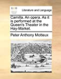 Motteux, Peter Anthony: Camilla. An opera. As it is performed at the Queen's Theater in the Hay-Market.